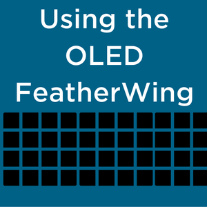 Hello World with the OLED FeatherWing - Tutorial Australia